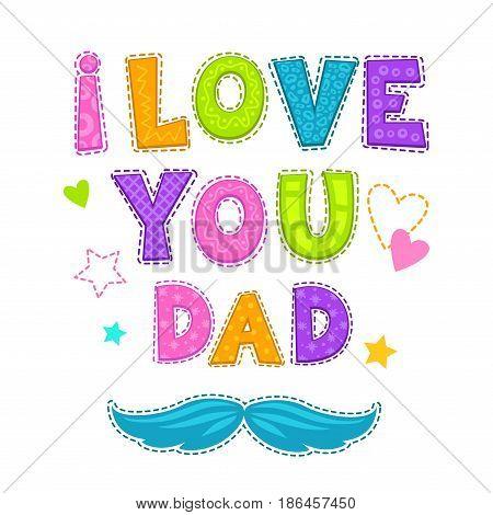 I love you, dad. Vector illustration for t shirt or greeting card design.