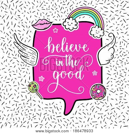 Believe In The Good Greeting Card, Fashion Poster. Hand Drawn Fashion Patches: Rainbow, Doughnut, Lo