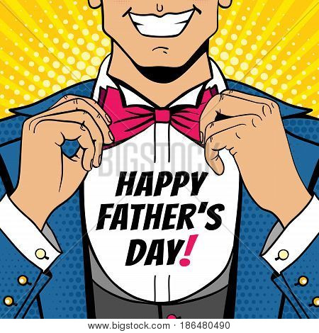 Closeup of man in a suit and with smile corrects his bow tie and Happy Father's Day inscription on his shirt. Vector illustration in retro comic style. Holiday pop art background. Party invitation poster.