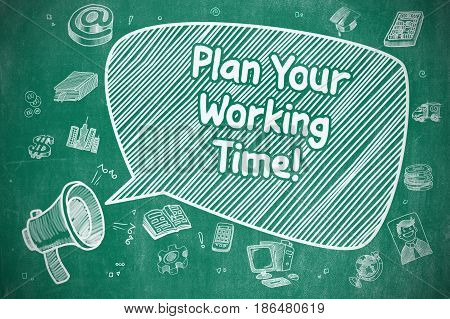 Plan Your Working Time on Speech Bubble. Doodle Illustration of Shrieking Mouthpiece. Advertising Concept.