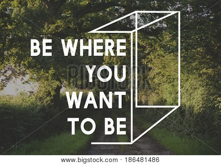 Be Where You Want Motivation Word Graphic