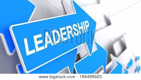 Leadership - Blue Arrow with a Label Indicates the Direction of Movement. Leadership, Inscription on the Blue Pointer. 3D Illustration.