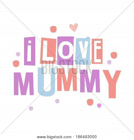 I love mummy cute cartoon colorful vector Illustration isolated on a white background