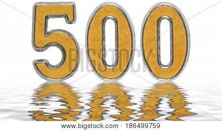 Numeral 500, Five Hundred, Reflected On The Water Surface, Isolated On White, 3D Render