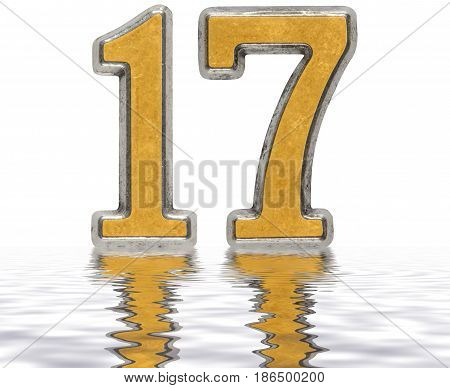 Numeral 17, Seventeen, Reflected On The Water Surface, Isolated On White, 3D Render