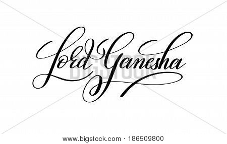 lord ganesha handwritten lettering inscription to indian elephant god, calligraphy vector illustration