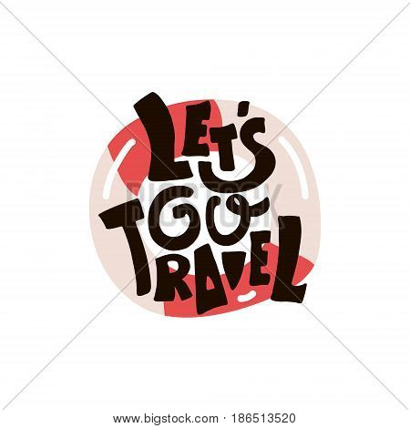 Let's go travel. Hand lettered summer quote with Lifebuoy.Vector hand drawn lettering concept