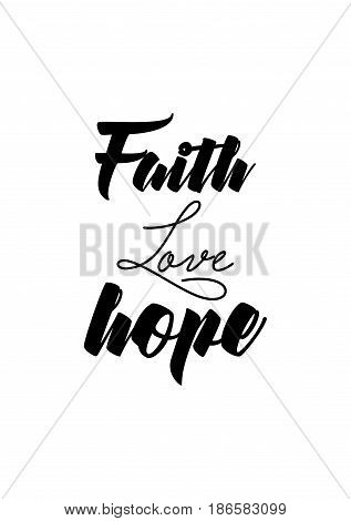 Handwritten lettering positive quote about love to valentines day. Faith love hope.