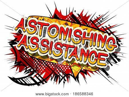 Astonishing Assistance - Comic book style word on abstract background.