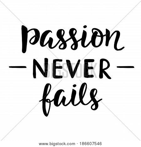 Passion Never Fails poster. Hand written brush lettering. Inspirational quote. Desire, optimism concept. Vector illustration