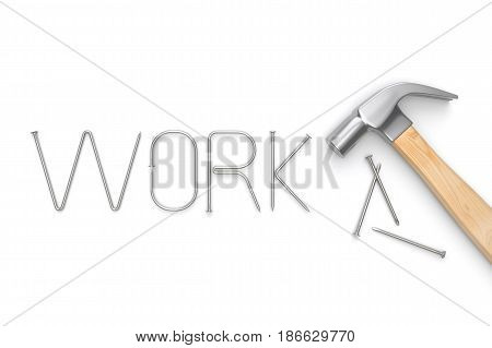 Hammer with WORK letter made from metal nails on whie background. 3D illustration