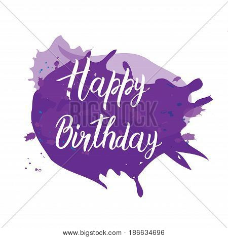 Postcard with the inscription Happy birthday on the violet stain of paint with white background