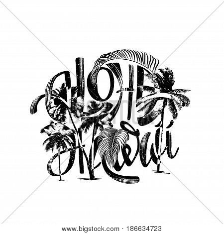 Aloha Hawaiian handmade lettering In monochrome, black and white colors in vintage and grunge style with silhouettes of palms. Design for a t-shirt.