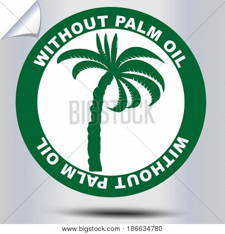 Without palm oil label for product, cosmetics and food components, etiquette with green palm tree silouette and headline in circle shape, vector EPS 10