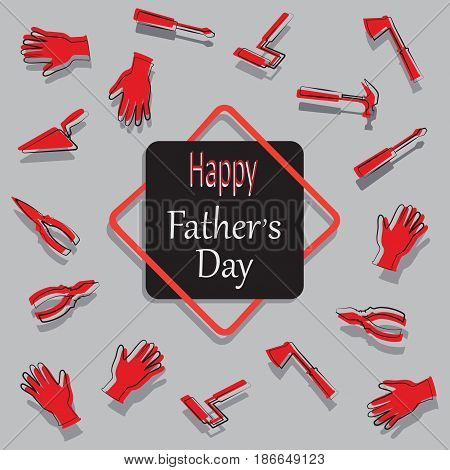 Hand tools and the words Happy father's day. Greeting card. Vector image of hand tools. Design for printing on fabric or paper banner or poster.
