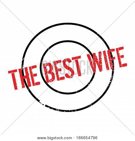 The Best Wife rubber stamp. Grunge design with dust scratches. Effects can be easily removed for a clean, crisp look. Color is easily changed.