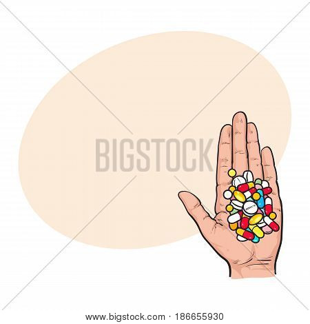 Hand holding pile of colorful pills, tablets in open palm with straight fingers, sketch style vector illustration with space for tex. Hand drawn hand holding many pills, medicine in open palm