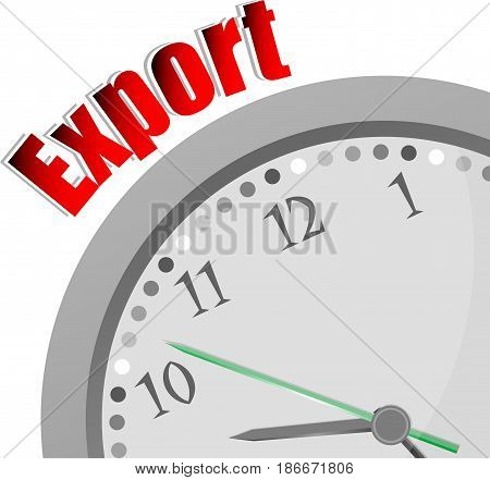 Text Export. Business Concept . Color Word And Modern Clock On White