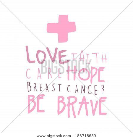 Love, faith, care, hope label. Breast cancer be brave badge. Hand drawn vector illustration in pink colors badge for poster, card, banner