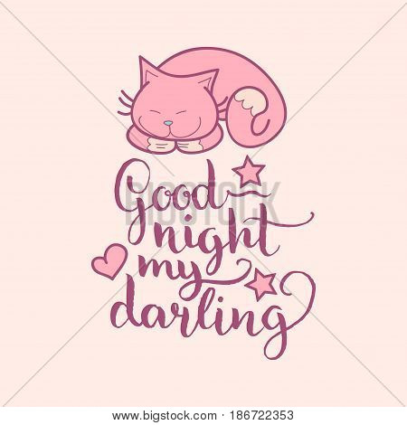 Good Night My Darling hand lettering. Vector cute illustration with cartoon symbols, cat and stars for posters, cards. Beautiful childish background for baby room, textile etc.