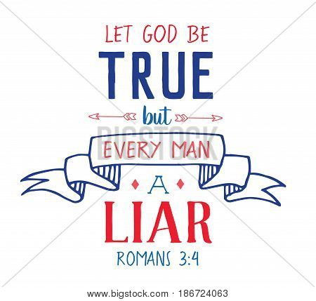 Let God Be True But Every Man A Liar Scripture Hand lettering Emblem design with banner and accents on white background from Book of Romans