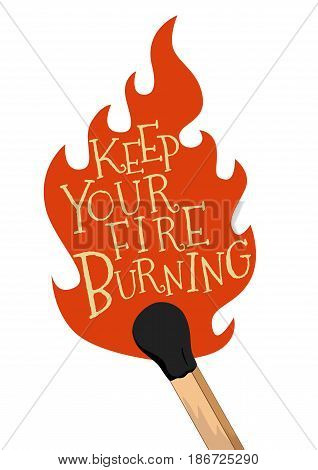 Keep your fire burning. Stylized lettering poster, vector greeting card, good for save the date, valentine's day card