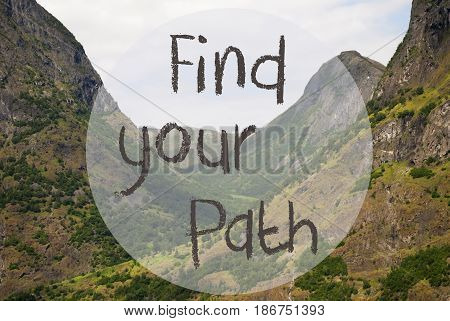 English Text Find Your Path. Valley With Mountains In Norway. Peaceful Landscape, Scenery With Grass, Trees And Rocks.