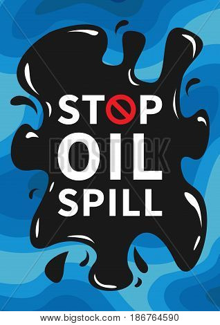 Stop oil spill vector illustration. Ocean toxic oil pollution graphic design.
