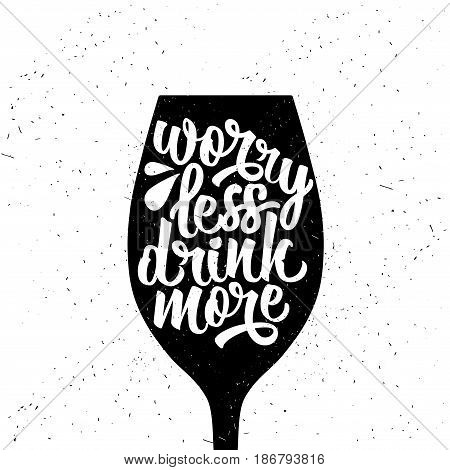 Hand drawn typography poster. Inspirational vector typography. Worry Less, Drink More