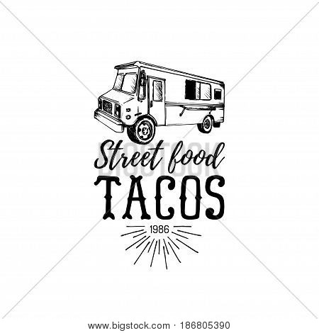 Vector vintage mexican food truck logo. Tacos icon. Retro hand drawn hipster street snack car illustration. Eatery emblem.