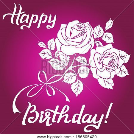 Happy Birthday lettering and bouquet of roses are on purple background, greeting card with fun white lettering and roses on pink. Vector illustration