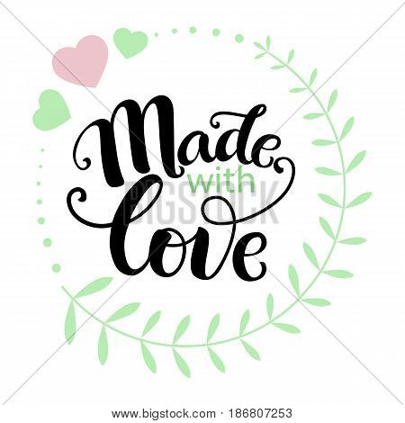 Vector illustration with hand-drawn lettering. Inspirational phrase Made with love. Calligraphic design for invitation or greeting card, prints and posters.