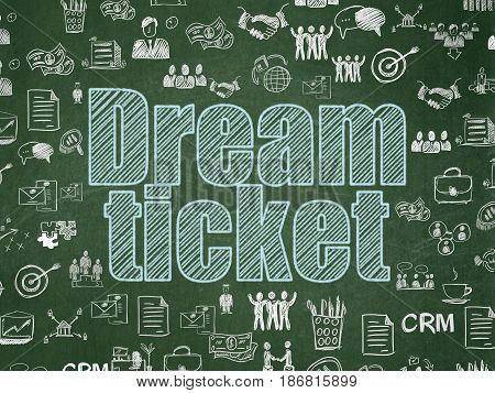 Business concept: Chalk Blue text Dream Ticket on School board background with  Hand Drawn Business Icons, School Board