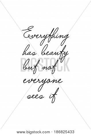 Handwritten lettering positive quote about love to valentines day. Everything has beauty but not everyone sees it.
