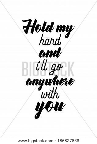 Handwritten lettering positive quote about love to valentines day. Hold my hand and i'll go anywhere with you.