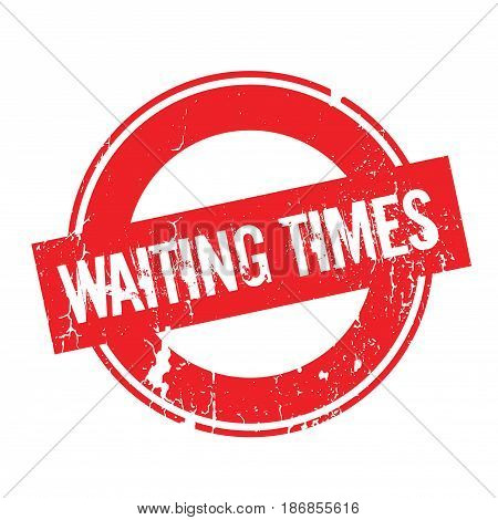 Waiting Times rubber stamp. Grunge design with dust scratches. Effects can be easily removed for a clean, crisp look. Color is easily changed.