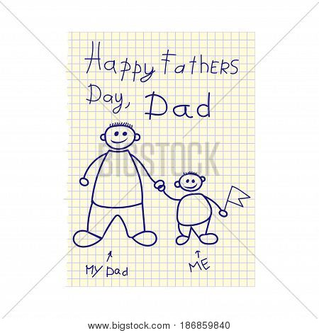 Drawn by a child drawing for Father's Day on workbook sheet. Greetings Happy Father's Day from son. Vector illustration.