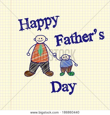 Drawn by a child drawing for Father's Day. Greetings Happy Father's Day. Template for Fathers Day. Vector illustration.