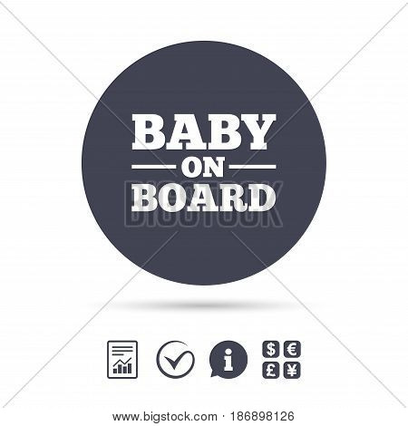 Baby on board sign icon. Infant in car caution symbol. Report document, information and check tick icons. Currency exchange. Vector