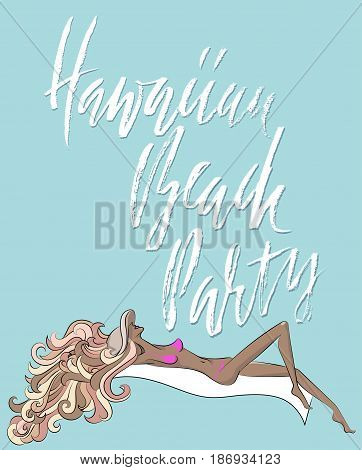 Hand drawn phrase Hawaiian Beach Party. Modern dry brush lettering design for posters, cards, invitations, stickers, banners, ets. Vector typography illustration. Girl sunbathing in a had