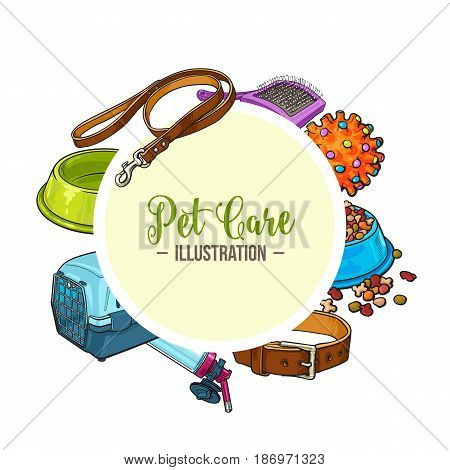 Veterinary banner of pet, cat, dog care accessories with round place for text, sketch vector illustration isolated on white background. Hand drawn pet accessories as round banner, postcard design