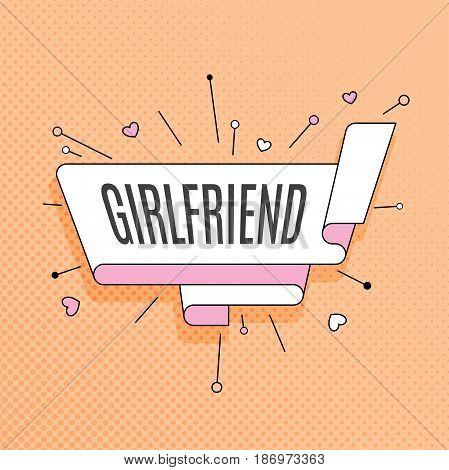 Girlfriend. Retro design element in pop art style on halftone colorful background. Vintage motivation ribbon banner. Vector Illustration.