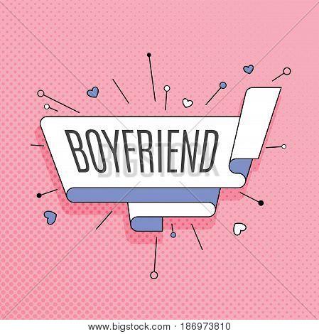 Boyfriend. Retro design element in pop art style on halftone colorful background. Vintage motivation ribbon banner. Vector Illustration.