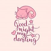 Good Night My Darling hand lettering. Vector cute illustration with cartoon symbols, cat and stars for posters, cards. Beautiful childish background for baby room, textile etc. poster