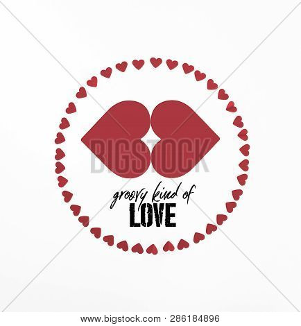 Elevated View Of Circle Made Of Red Heart Symbols Isolated On White With Groovy Kind Of Love Letteri