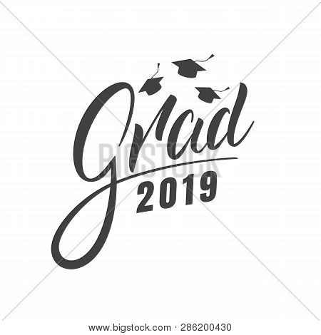 Graduation 2019. Grad 2019 Lettering Label For Graduation Celebration.
