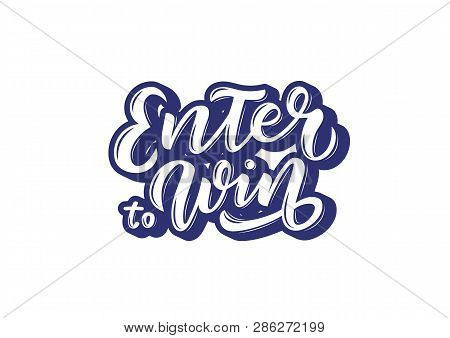Hand Drawn Lettering Phrase Enter To Win. Motivational Text. Greetings For Logotype, Badge, Icon, Ca