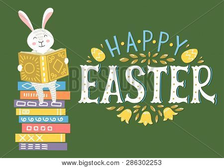 Happy Easter. Easter Bunny Reading Book On Book Stack With Lettering. Cute Easter Greeting Illustrat