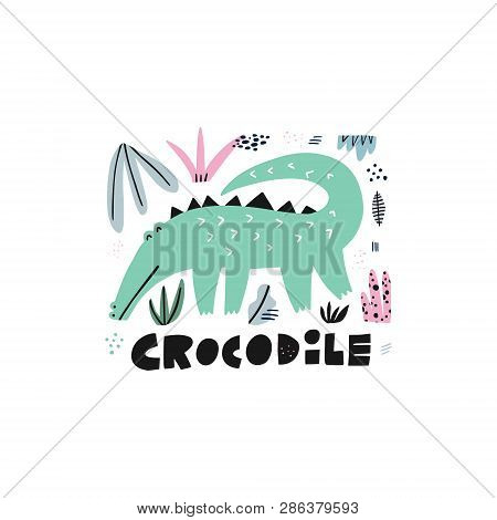 Cute Crocodile Hand Drawn Vector Illustration. Alligator Cartoon Character With Lettering. Jungle, R