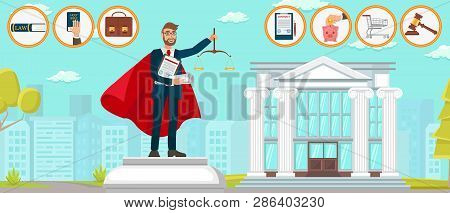 Lawyer Superman Law Firm Can Do Anything. Vector Flat Monument Young Guy Hands Scales Contract Docum